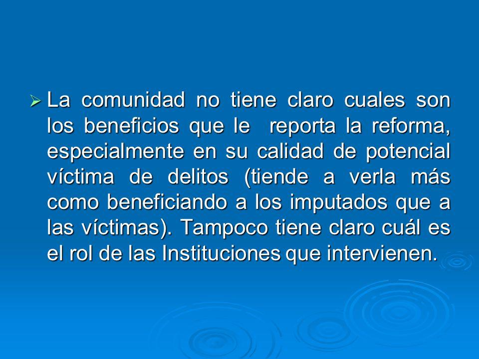 La comunidad no tiene claro cuales son los beneficios que le reporta la reforma, especialmente en su calidad de potencial víctima de delitos (tiende a