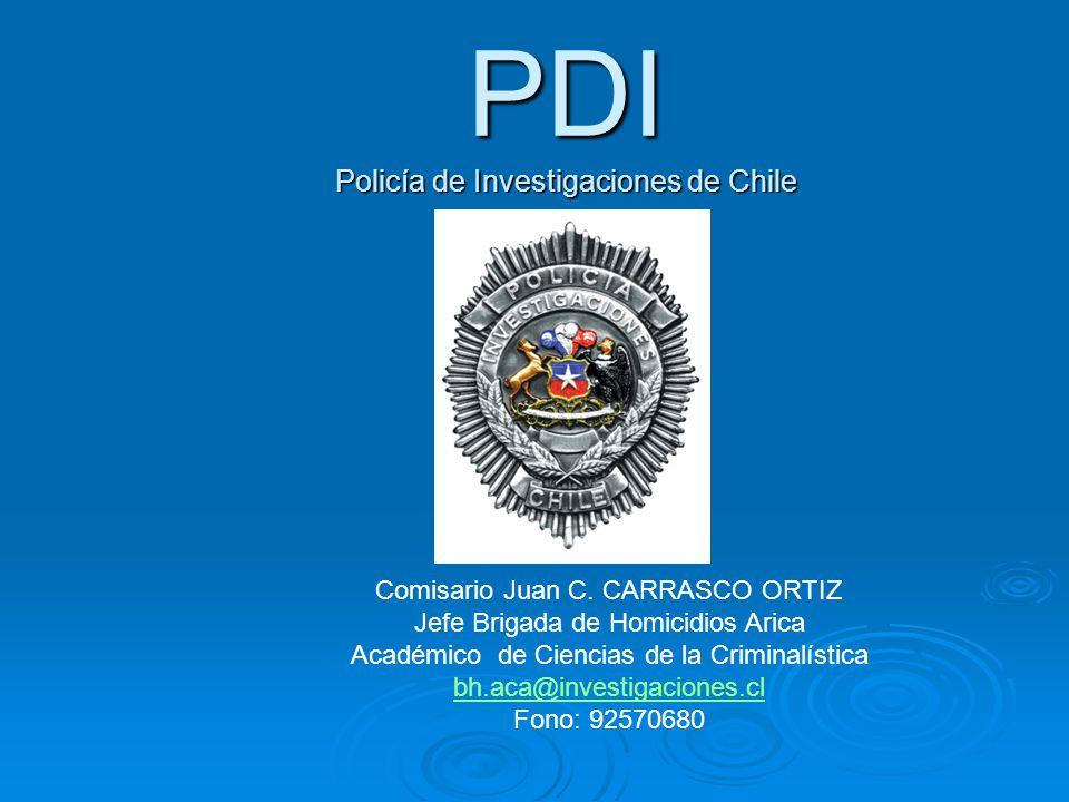 PDI Policía de Investigaciones de Chile Comisario Juan C. CARRASCO ORTIZ Jefe Brigada de Homicidios Arica Académico de Ciencias de la Criminalística b