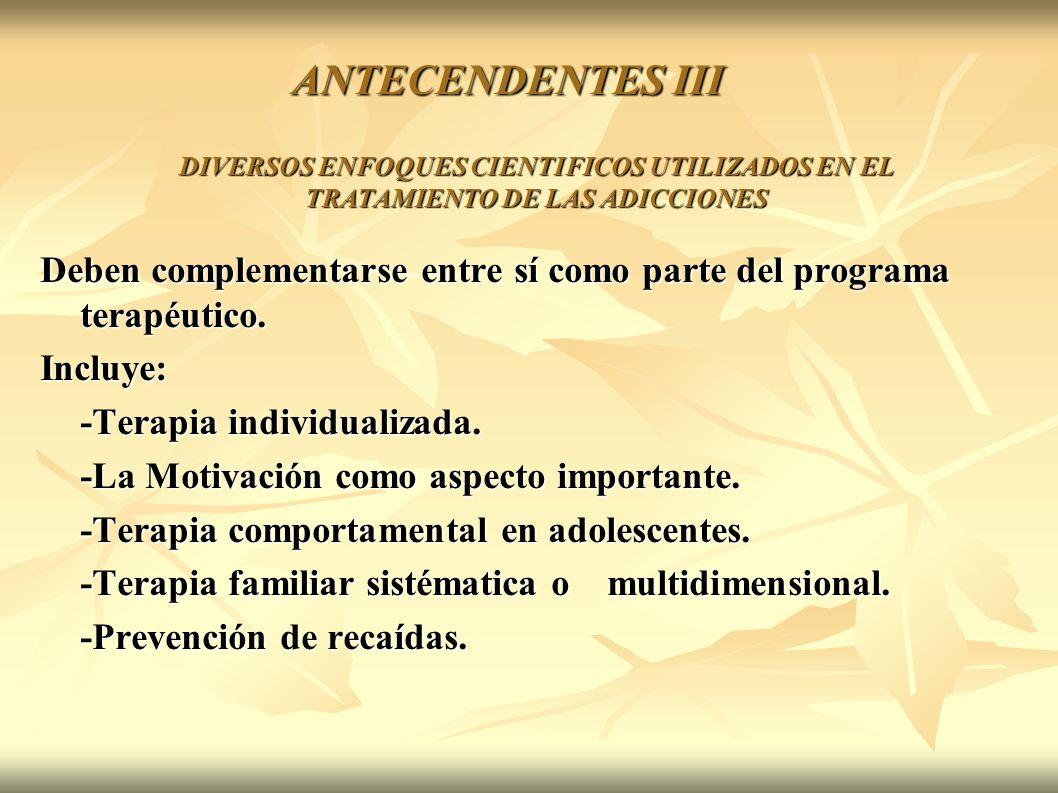 Deben complementarse entre sí como parte del programa terapéutico. Incluye: -Terapia individualizada. -La Motivación como aspecto importante. -Terapia