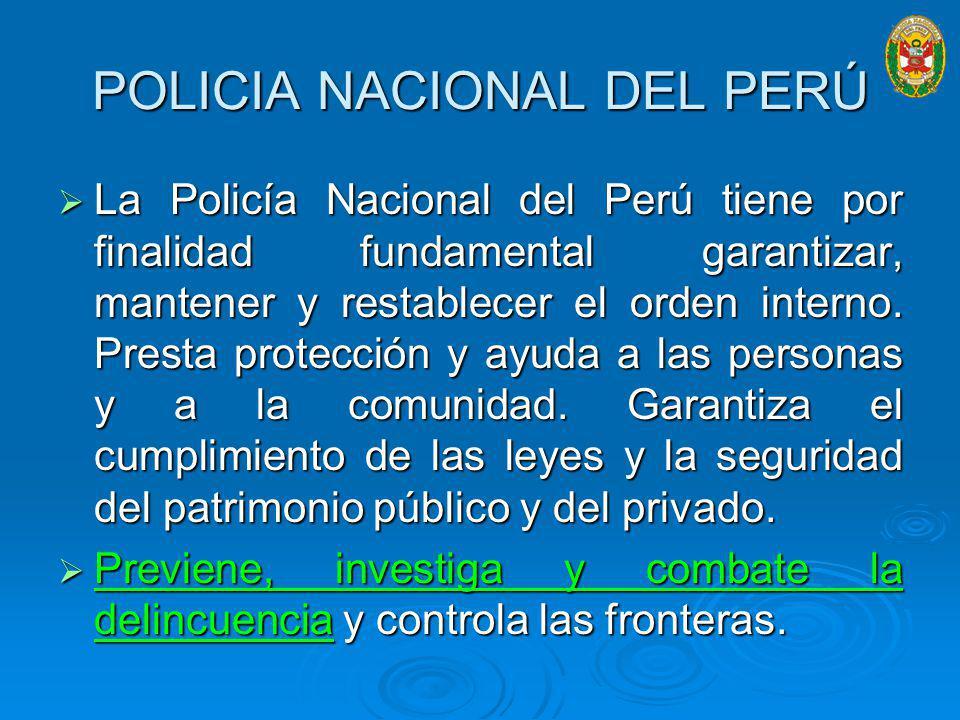 POLICIA NACIONAL DEL PERÚ La Policía Nacional del Perú tiene por finalidad fundamental garantizar, mantener y restablecer el orden interno.