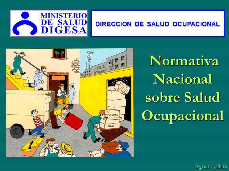 Normativa Nacional sobre Salud Ocupacional Normativa Nacional sobre Salud Ocupacional DIRECCION DE SALUD OCUPACIONAL Agosto, 2008