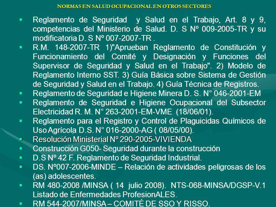 Reglamento de Seguridad y Salud en el Trabajo, Art. 8 y 9, competencias del Ministerio de Salud. D. S Nº 009-2005-TR y su modificatoria D. S Nº 007-20