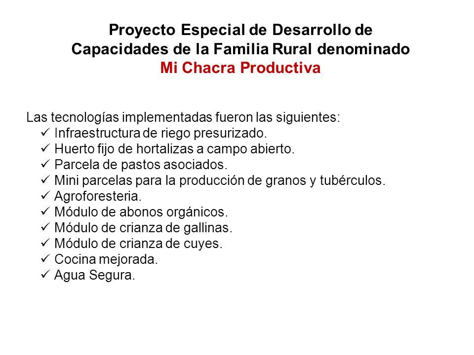 Proyecto Especial de Desarrollo de Capacidades de la Familia Rural denominado Mi Chacra Productiva Las tecnologías implementadas fueron las siguientes