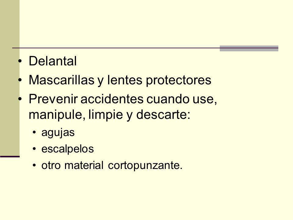 Delantal Mascarillas y lentes protectores Prevenir accidentes cuando use, manipule, limpie y descarte: agujas escalpelos otro material cortopunzante.