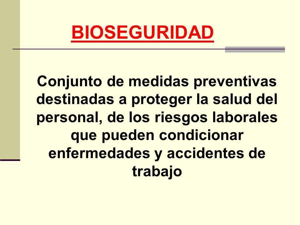 BIOSEGURIDAD Conjunto de medidas preventivas destinadas a proteger la salud del personal, de los riesgos laborales que pueden condicionar enfermedades