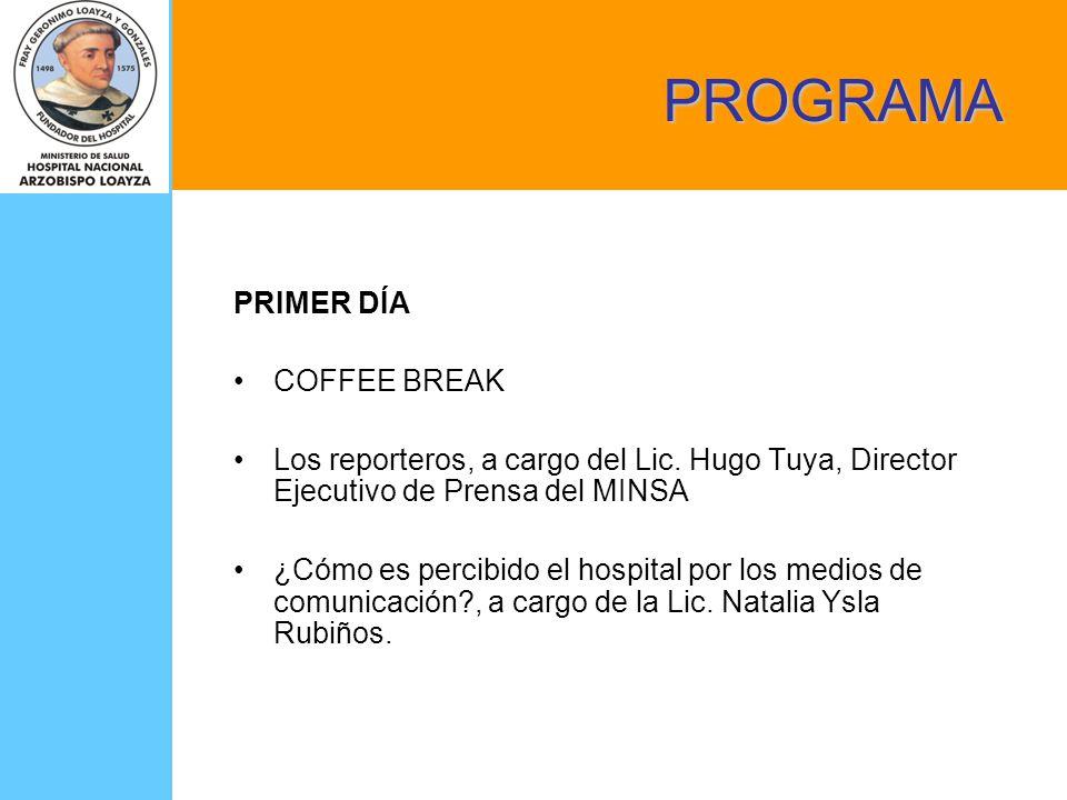 PRIMER DÍA COFFEE BREAK Los reporteros, a cargo del Lic. Hugo Tuya, Director Ejecutivo de Prensa del MINSA ¿Cómo es percibido el hospital por los medi