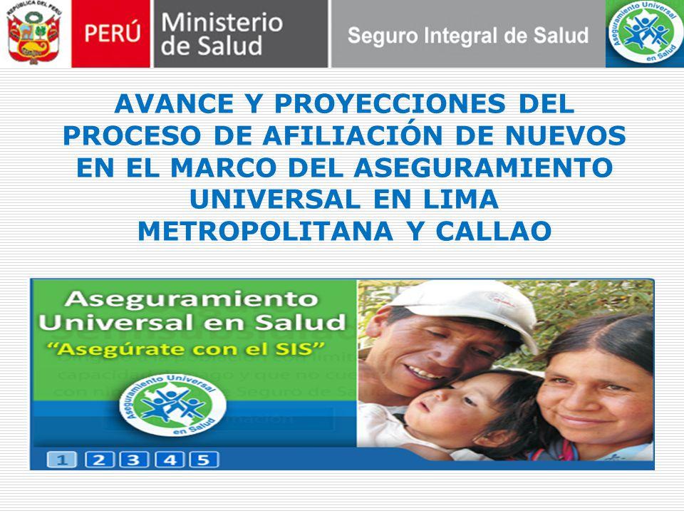 AVANCE Y PROYECCIONES DEL PROCESO DE AFILIACIÓN DE NUEVOS EN EL MARCO DEL ASEGURAMIENTO UNIVERSAL EN LIMA METROPOLITANA Y CALLAO