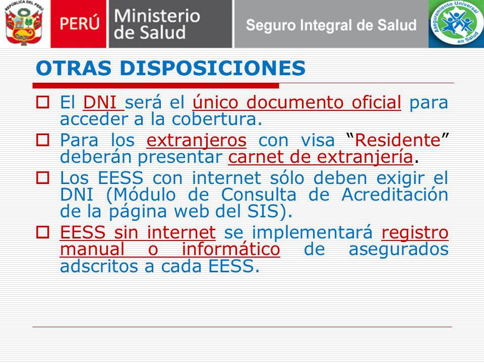 OTRAS DISPOSICIONES El DNI será el único documento oficial para acceder a la cobertura. Para los extranjeros con visa Residente deberán presentar carn
