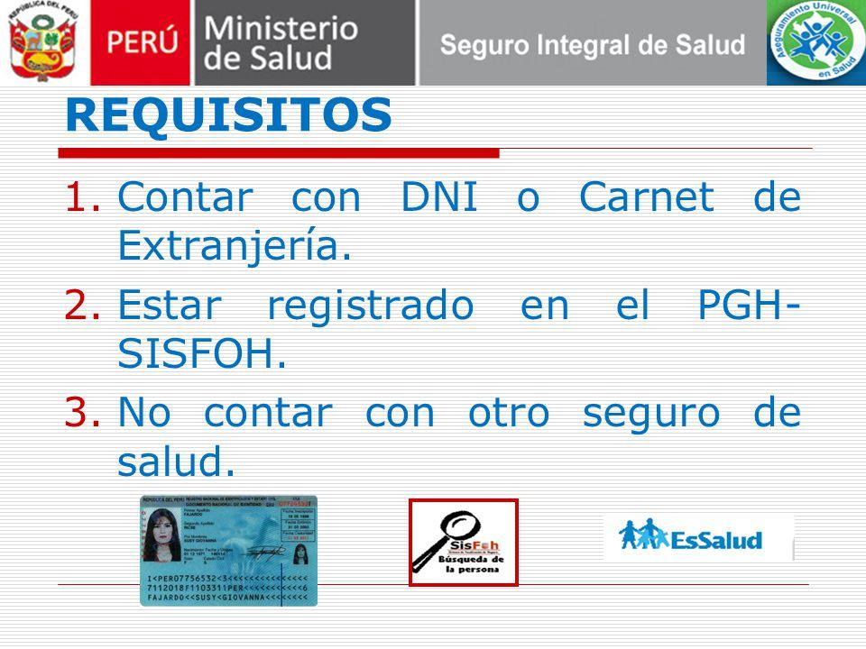 REQUISITOS 1.Contar con DNI o Carnet de Extranjería. 2.Estar registrado en el PGH- SISFOH. 3.No contar con otro seguro de salud.