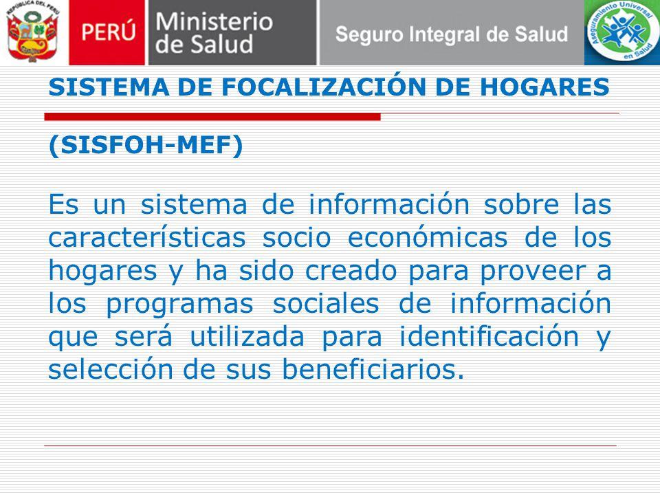 SISTEMA DE FOCALIZACIÓN DE HOGARES (SISFOH-MEF) Es un sistema de información sobre las características socio económicas de los hogares y ha sido cread