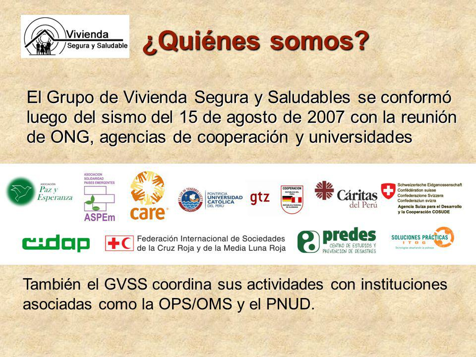 ¿Quiénes somos? El Grupo de Vivienda Segura y Saludables se conformó luego del sismo del 15 de agosto de 2007 con la reunión de ONG, agencias de coope