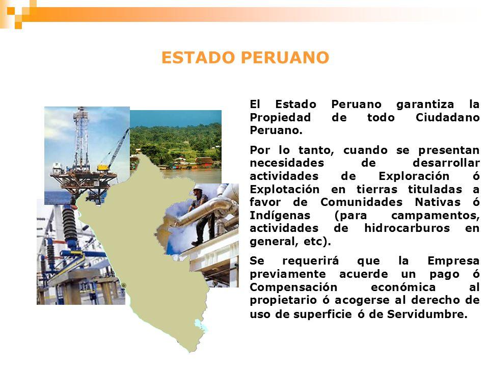 ESTADO PERUANO El Estado Peruano garantiza la Propiedad de todo Ciudadano Peruano. Por lo tanto, cuando se presentan necesidades de desarrollar activi