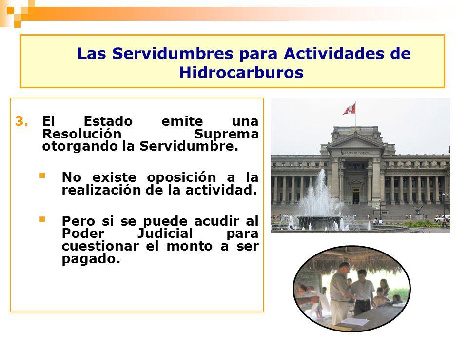 Las Servidumbres para Actividades de Hidrocarburos 3.El Estado emite una Resolución Suprema otorgando la Servidumbre. No existe oposición a la realiza