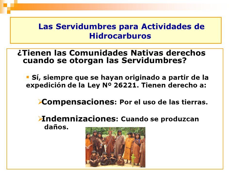 Las Servidumbres para Actividades de Hidrocarburos ¿Tienen las Comunidades Nativas derechos cuando se otorgan las Servidumbres? Sí, siempre que se hay