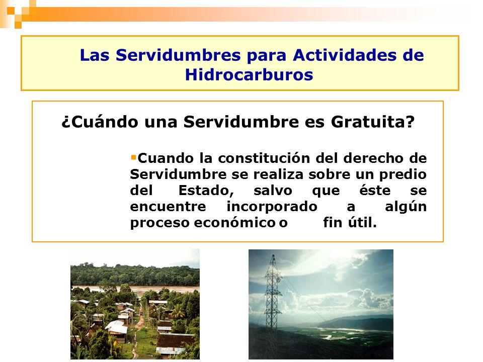 Las Servidumbres para Actividades de Hidrocarburos ¿Cuándo una Servidumbre es Gratuita? Cuando la constitución del derecho de Servidumbre se realiza s