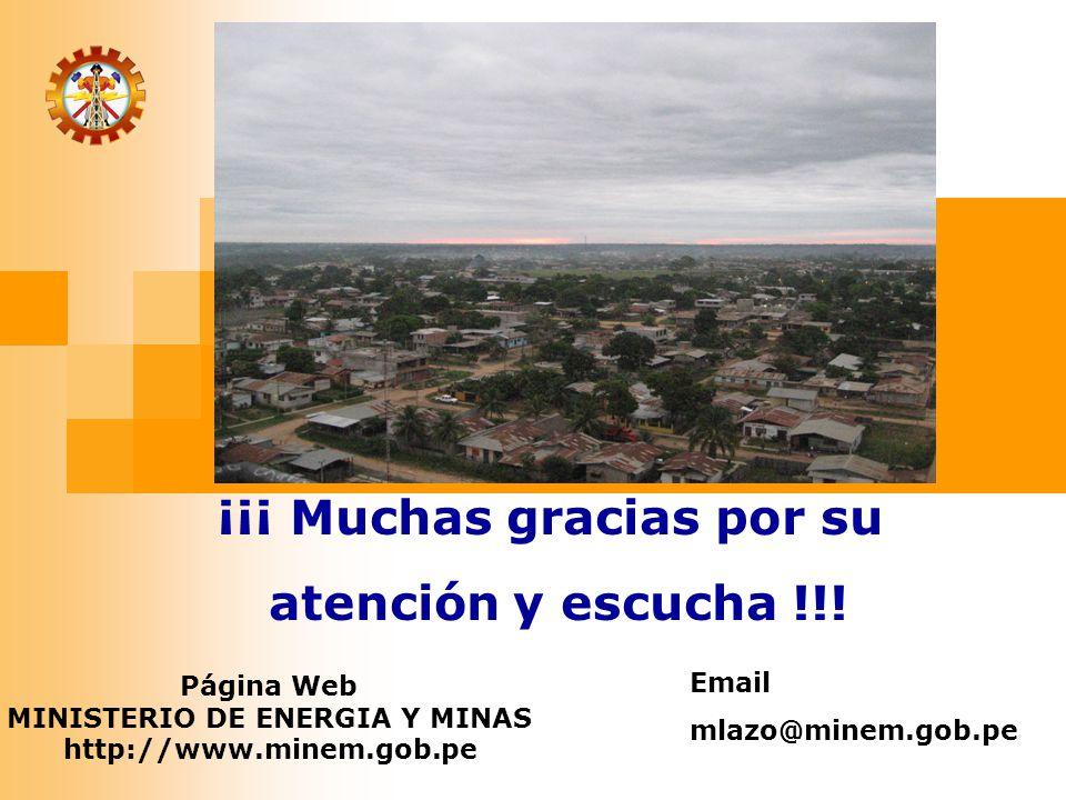 ¡¡¡ Muchas gracias por su atención y escucha !!! Página Web MINISTERIO DE ENERGIA Y MINAS http://www.minem.gob.pe Email mlazo@minem.gob.pe