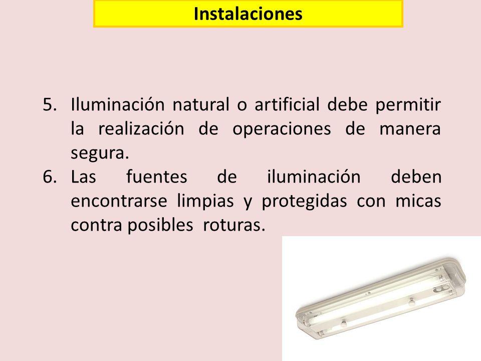 5.Iluminación natural o artificial debe permitir la realización de operaciones de manera segura. 6.Las fuentes de iluminación deben encontrarse limpia