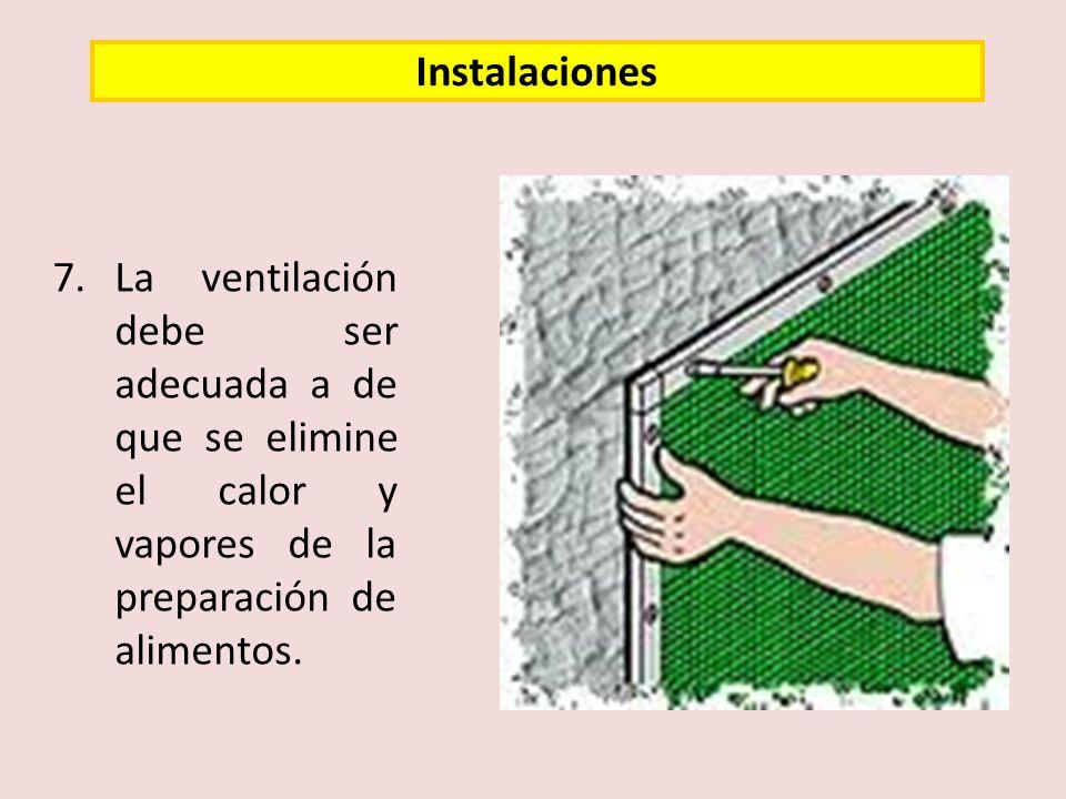 7.La ventilación debe ser adecuada a de que se elimine el calor y vapores de la preparación de alimentos. Instalaciones