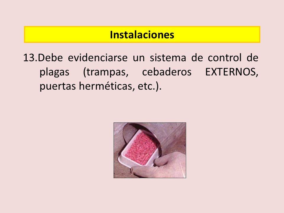 13.Debe evidenciarse un sistema de control de plagas (trampas, cebaderos EXTERNOS, puertas herméticas, etc.). Instalaciones