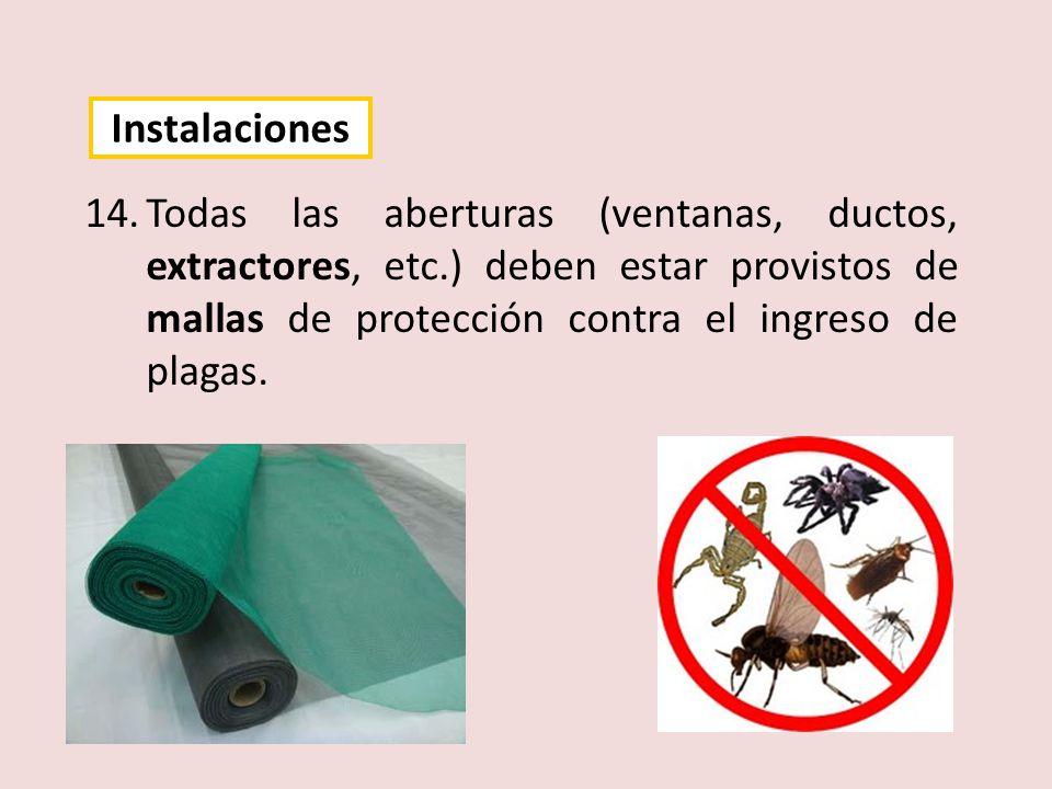 14.Todas las aberturas (ventanas, ductos, extractores, etc.) deben estar provistos de mallas de protección contra el ingreso de plagas. Instalaciones