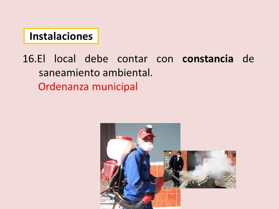 16.El local debe contar con constancia de saneamiento ambiental. Ordenanza municipal Instalaciones