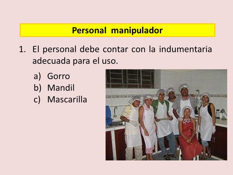 1.El personal debe contar con la indumentaria adecuada para el uso. Personal manipulador a)Gorro b)Mandil c)Mascarilla