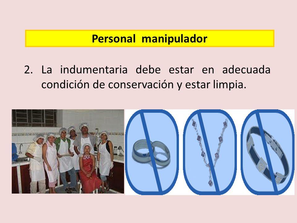 Personal manipulador 2.La indumentaria debe estar en adecuada condición de conservación y estar limpia.