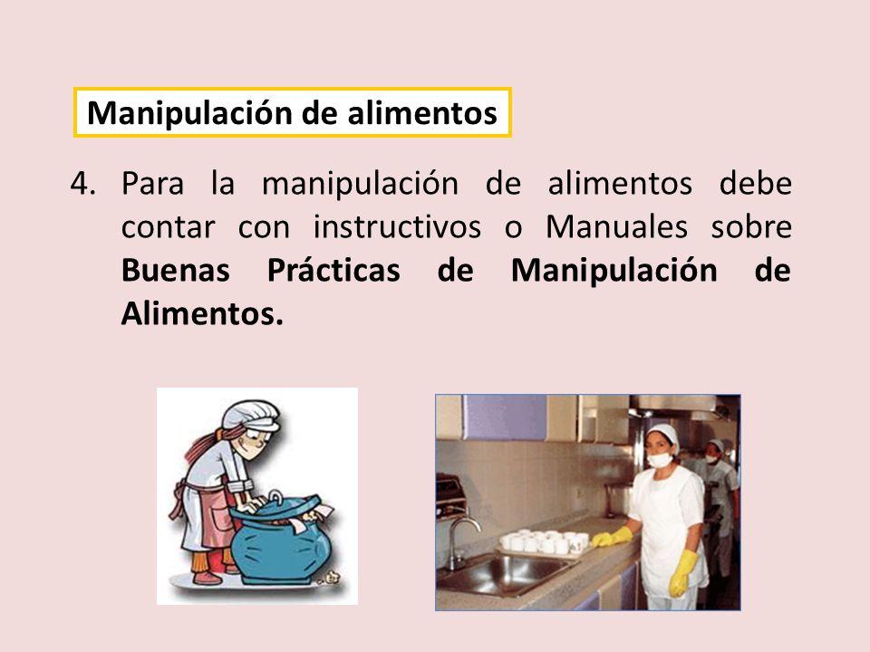 4.Para la manipulación de alimentos debe contar con instructivos o Manuales sobre Buenas Prácticas de Manipulación de Alimentos. Manipulación de alime