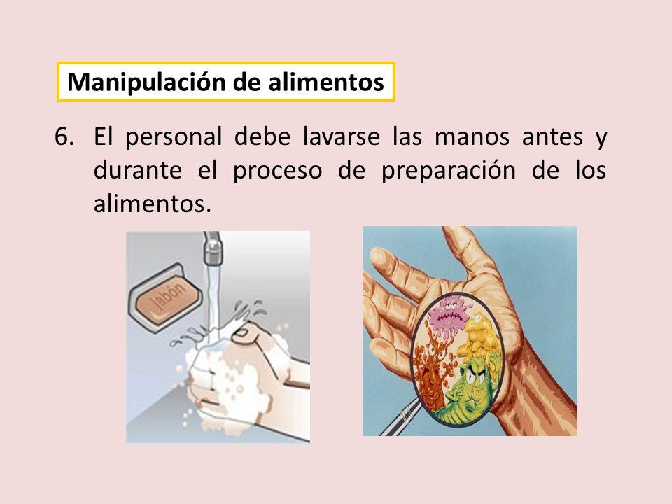 6.El personal debe lavarse las manos antes y durante el proceso de preparación de los alimentos. Manipulación de alimentos