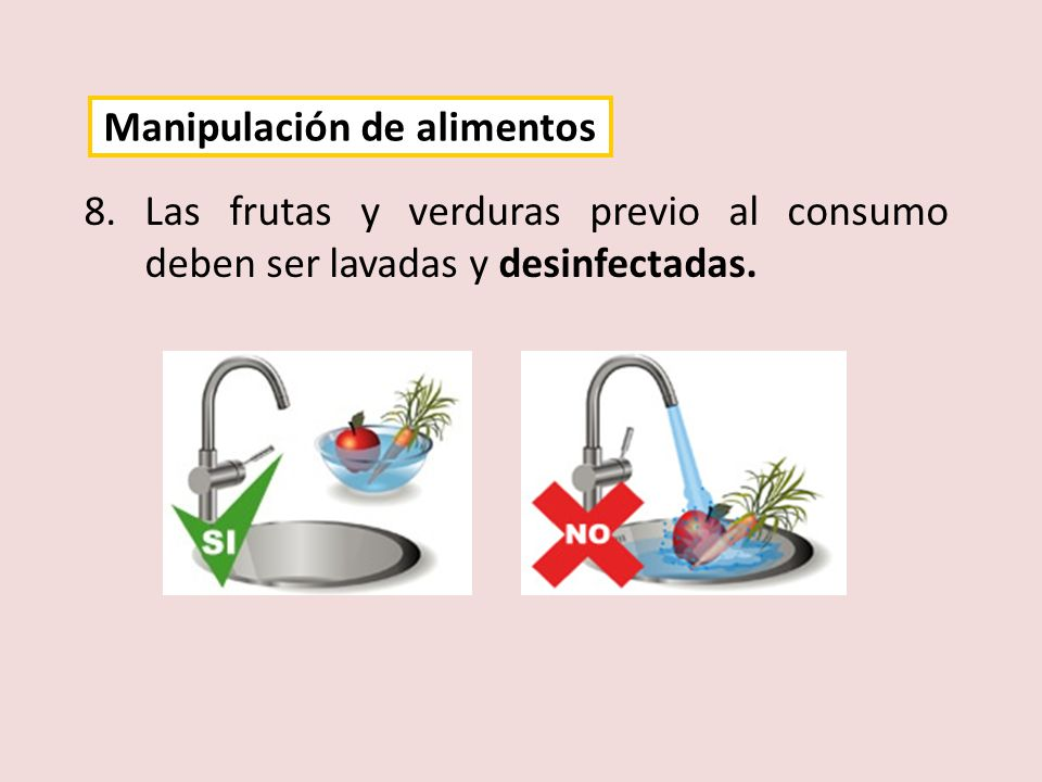8.Las frutas y verduras previo al consumo deben ser lavadas y desinfectadas. Manipulación de alimentos