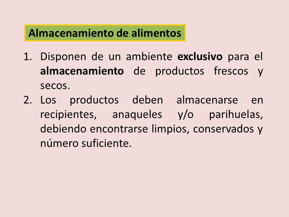 1.Disponen de un ambiente exclusivo para el almacenamiento de productos frescos y secos. 2.Los productos deben almacenarse en recipientes, anaqueles y