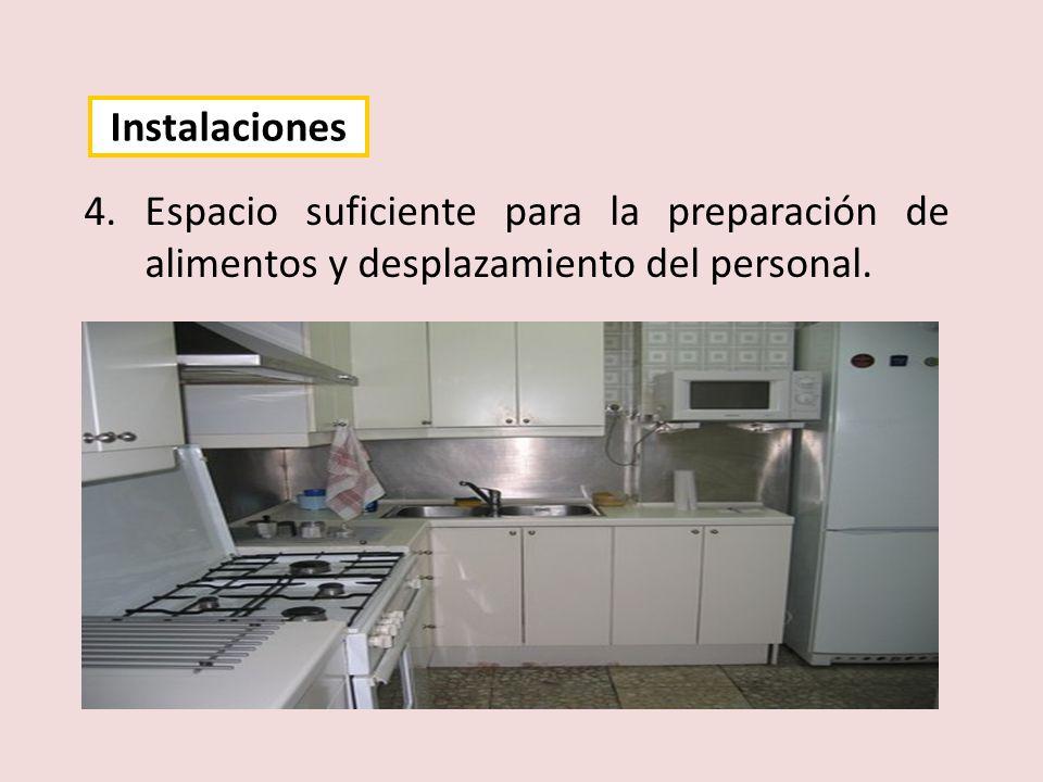 4.Espacio suficiente para la preparación de alimentos y desplazamiento del personal. Instalaciones