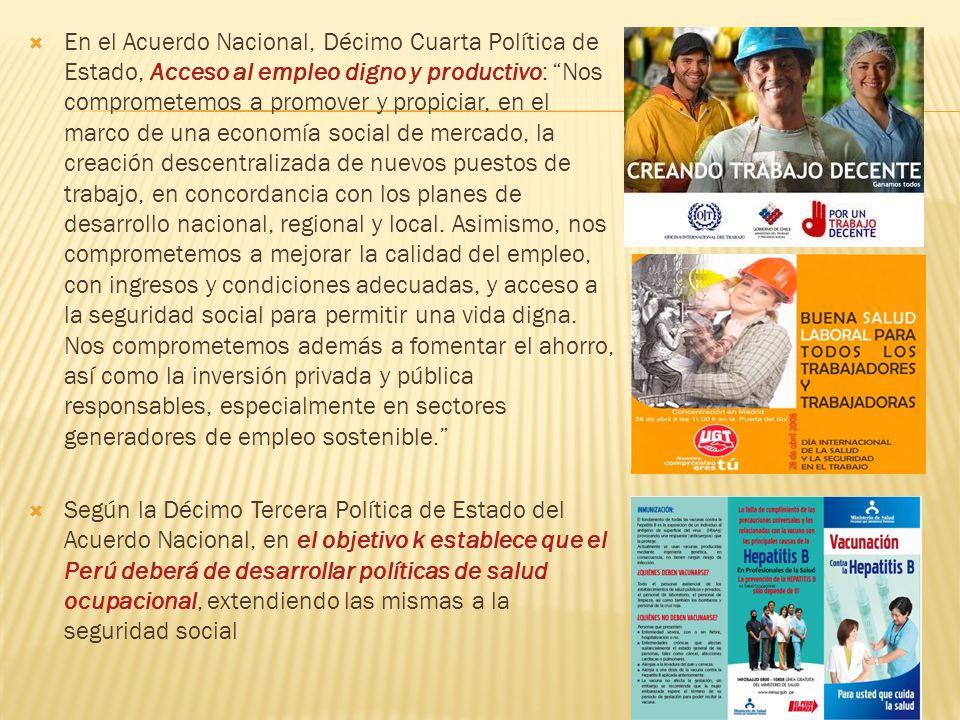 En el Acuerdo Nacional, Décimo Cuarta Política de Estado, Acceso al empleo digno y productivo: Nos comprometemos a promover y propiciar, en el marco d