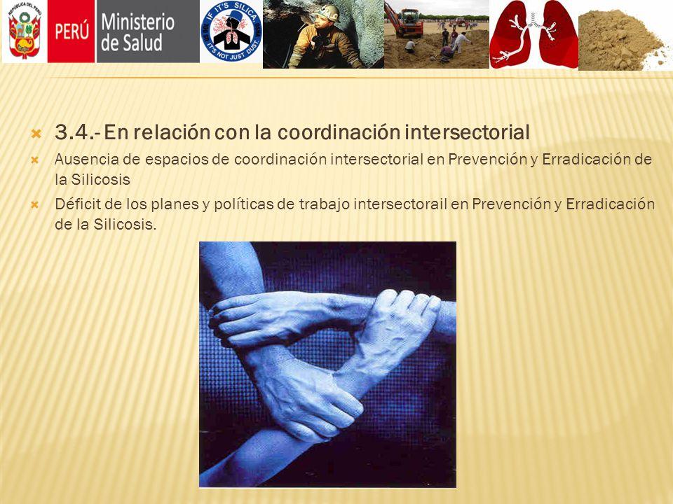 3.4.- En relación con la coordinación intersectorial Ausencia de espacios de coordinación intersectorial en Prevención y Erradicación de la Silicosis