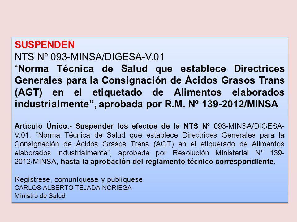 SUSPENDEN NTS Nº 093-MINSA/DIGESA-V.01 Norma Técnica de Salud que establece Directrices Generales para la Consignación de Ácidos Grasos Trans (AGT) en