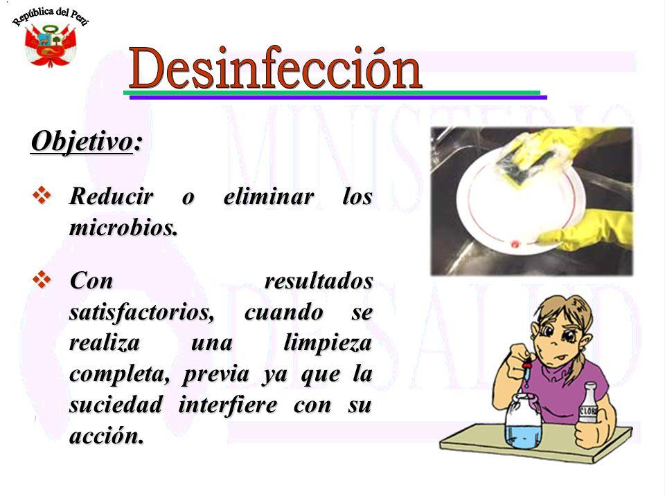 Objetivo: Reducir o eliminar los microbios. Reducir o eliminar los microbios. Con resultados satisfactorios, cuando se realiza una limpieza completa,
