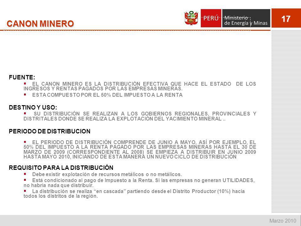 17 Marzo 2010 FUENTE: EL CANON MINERO ES LA DISTRIBUCIÓN EFECTIVA QUE HACE EL ESTADO DE LOS INGRESOS Y RENTAS PAGADOS POR LAS EMPRESAS MINERAS. ESTA C