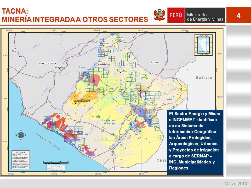 4 Marzo 2010 TACNA: MINERÍA INTEGRADA A OTROS SECTORES El Sector Energía y Minas e INGEMMET identifican en su Sistema de Información Geográfico las Ár