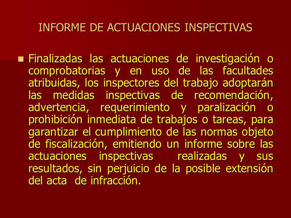 INFORME DE ACTUACIONES INSPECTIVAS Finalizadas las actuaciones de investigación o comprobatorias y en uso de las facultades atribuidas, los inspectore