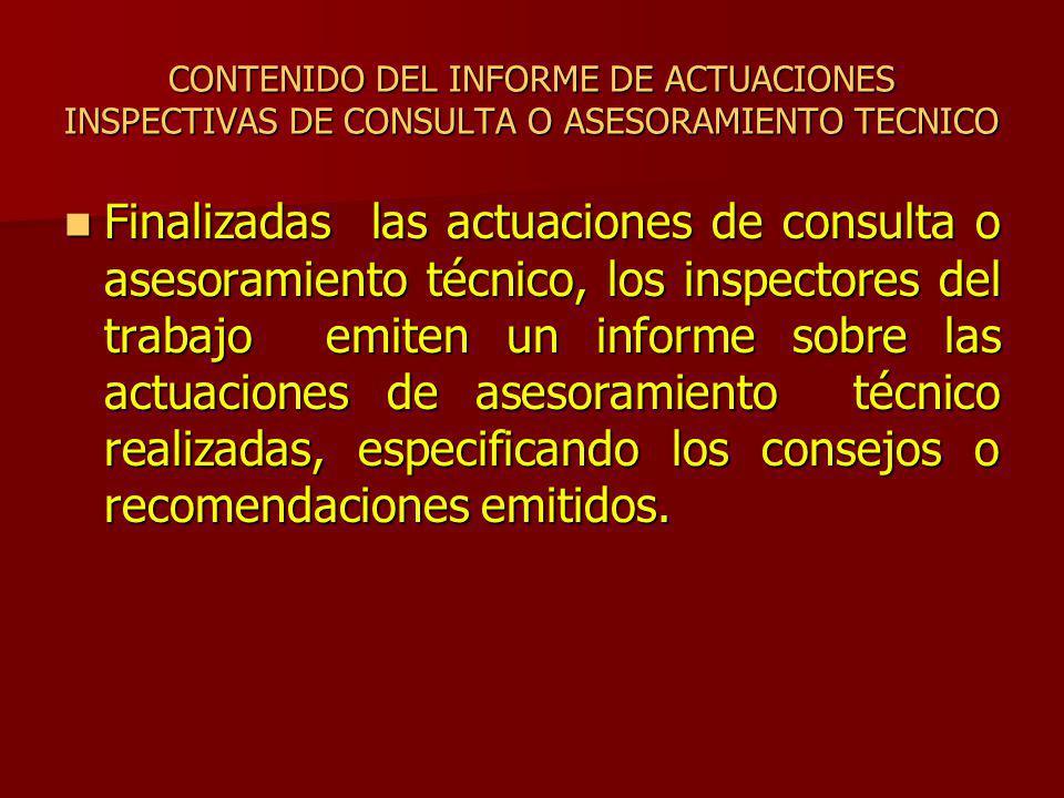 CONTENIDO DEL INFORME DE ACTUACIONES INSPECTIVAS DE CONSULTA O ASESORAMIENTO TECNICO Finalizadas las actuaciones de consulta o asesoramiento técnico,