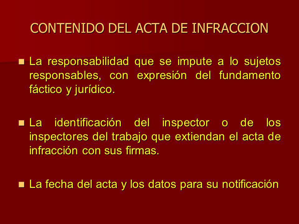 CONTENIDO DEL ACTA DE INFRACCION La responsabilidad que se impute a lo sujetos responsables, con expresión del fundamento fáctico y jurídico. La respo