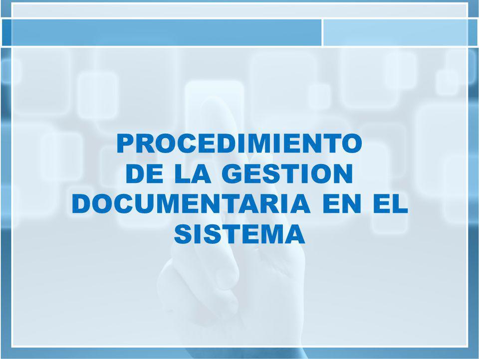 PROCEDIMIENTO DE LA GESTION DOCUMENTARIA EN EL SISTEMA