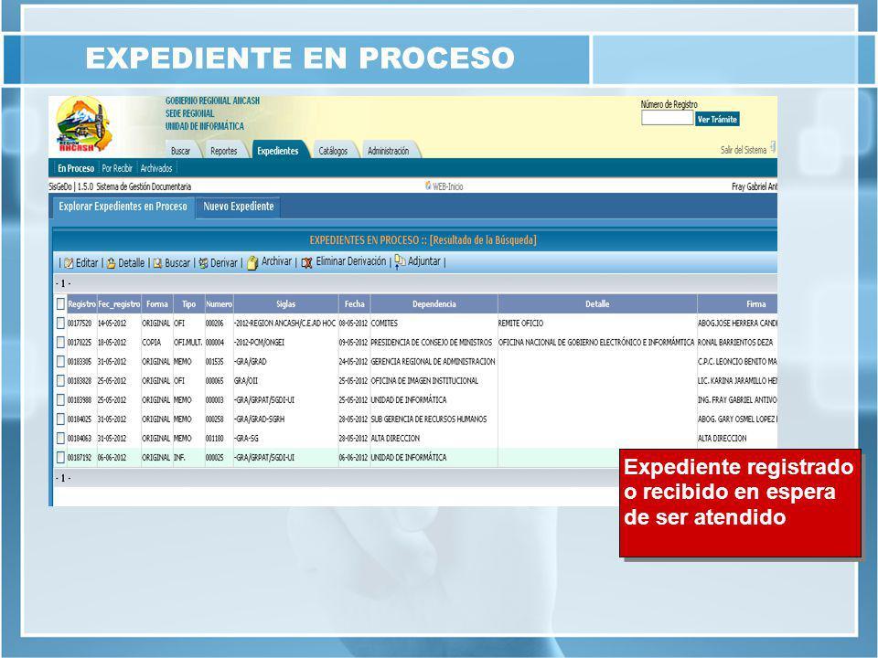 EXPEDIENTE EN PROCESO Expediente registrado o recibido en espera de ser atendido