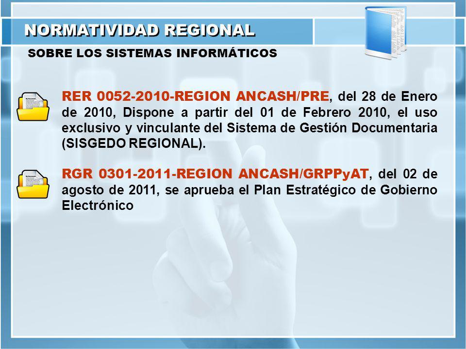 NORMATIVIDAD REGIONAL SOBRE LOS SISTEMAS INFORMÁTICOS RER 0052-2010-REGION ANCASH/PRE, del 28 de Enero de 2010, Dispone a partir del 01 de Febrero 2010, el uso exclusivo y vinculante del Sistema de Gestión Documentaria (SISGEDO REGIONAL).