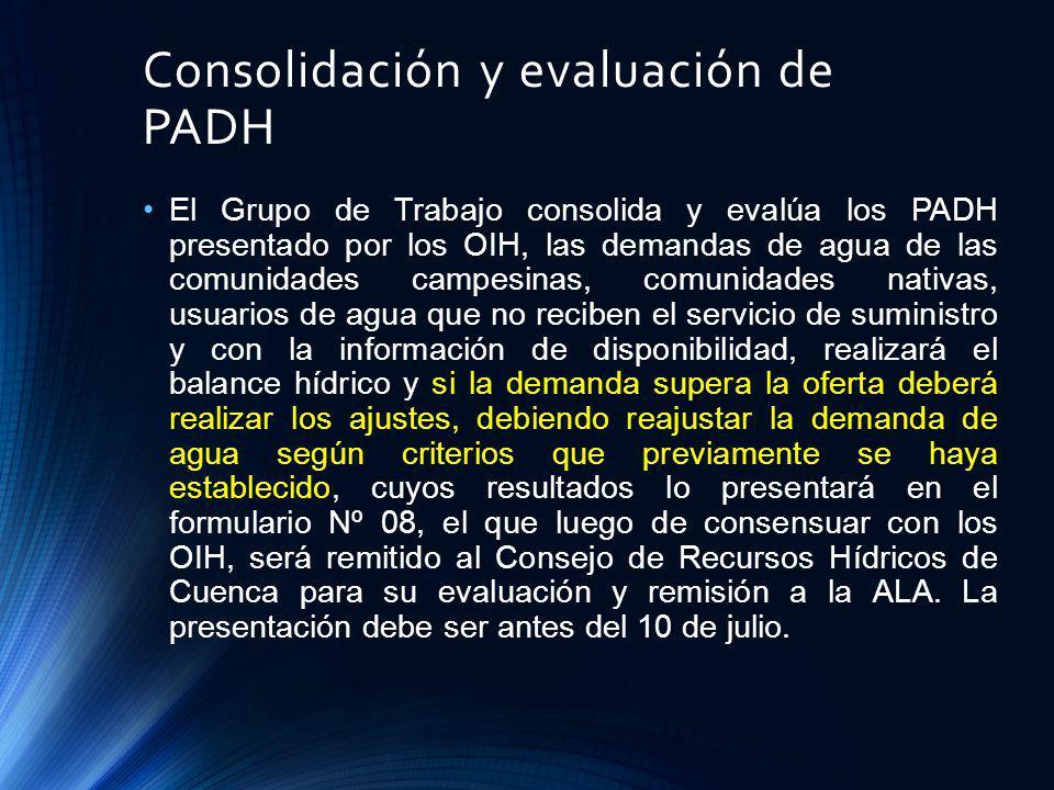 Consolidación y evaluación de PADH El Grupo de Trabajo consolida y evalúa los PADH presentado por los OIH, las demandas de agua de las comunidades cam