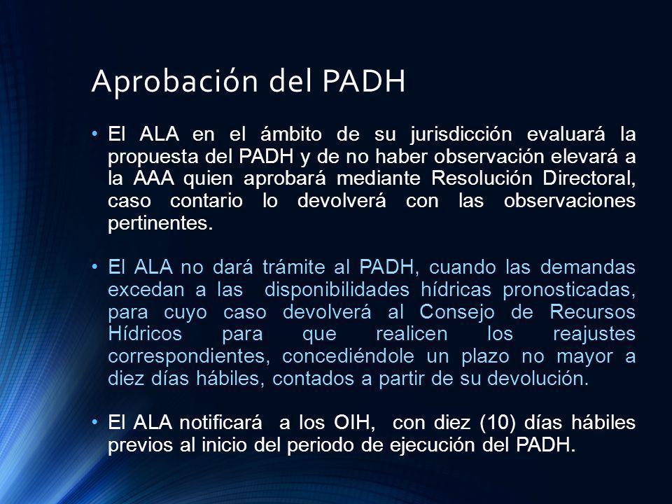 Aprobación del PADH El ALA en el ámbito de su jurisdicción evaluará la propuesta del PADH y de no haber observación elevará a la AAA quien aprobará me