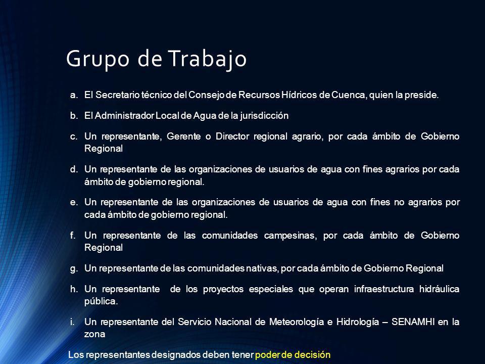 Grupo de Trabajo a.El Secretario técnico del Consejo de Recursos Hídricos de Cuenca, quien la preside. b.El Administrador Local de Agua de la jurisdic