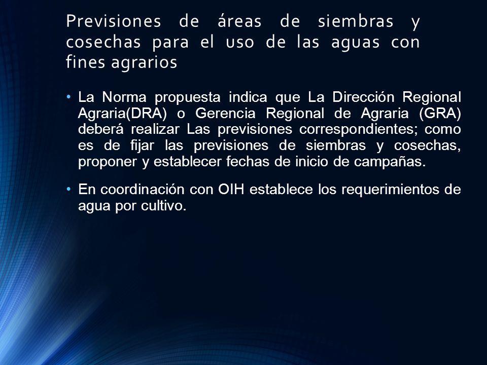 Previsiones de áreas de siembras y cosechas para el uso de las aguas con fines agrarios La Norma propuesta indica que La Dirección Regional Agraria(DR