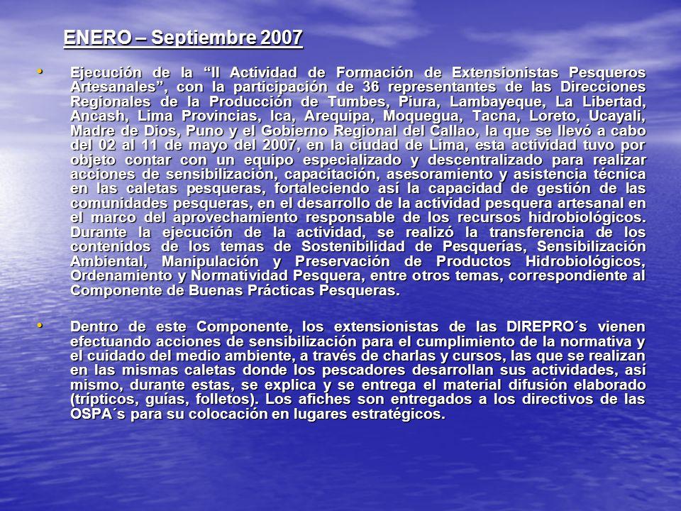 ENERO – Septiembre 2007 Ejecución de la II Actividad de Formación de Extensionistas Pesqueros Artesanales, con la participación de 36 representantes d
