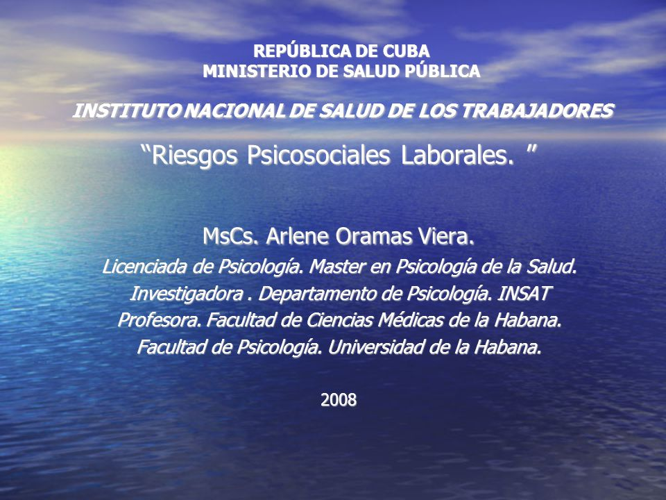 REPÚBLICA DE CUBA MINISTERIO DE SALUD PÚBLICA INSTITUTO NACIONAL DE SALUD DE LOS TRABAJADORES Riesgos Psicosociales Laborales.